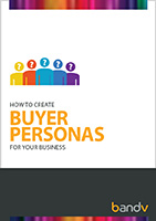 How to create Buyer Personas for your business - bandv Inbound Marketing Agency